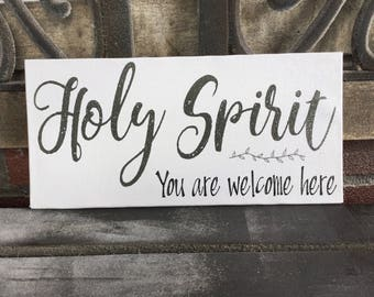 Holy Spirit You Are Welcome Here, Handcrafted Canvas, Made To Order, Rustic, White Wash Wood Background, 7 sizes, WELCOM SIGN