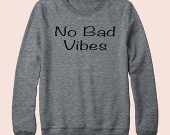 No Bad Vibes - Sweater, American Apparel, Crew Neck, Graphic