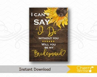 PRINTABLE I can't say I do with out you | Will you be my Bridesmaid Card | Rustic Sunflower Bridesmaid Cards