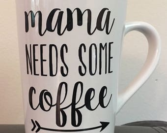 Mama Needs Some Coffee - Coffee Mug/Coffee Cup 14oz