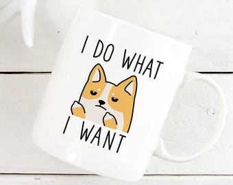 I do what I want Corgi Coffee Mug, Dog 11 oz Coffee Mugs, Funny 15 oz Coffee Mug, Dog lover gift Cup Mug, Glass