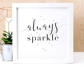 Always Sparkle Print; Black And White Print; Home Decor; Wall Art; Scandi; Anniversary Gift; Gift For Her; AP186