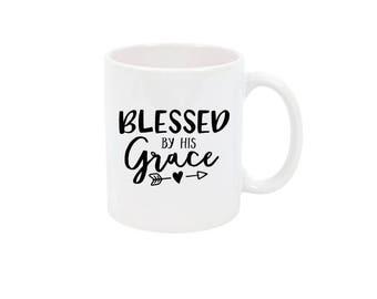 Blessed by His Grace Coffee Mug Blessed Coffee Cup Blessed Coffee Mug Inspirational Coffee Cup Custom Coffee Mug Personalized Mug