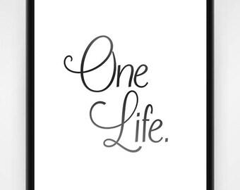 PRINTABLE, One Life. Inspirational Wall Art, Inspirational Decor, Inspirational Art, Life Quote, One Chance, Inspire, Print, 8x10 or 16x20