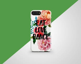 Eat Love Dance Print iPhone 8 Case iPhone X Case Flower Phone Cover iPhone 7 Plus iPhone 6 iPhone 7 iPhone SE Case iPhone 5 Quote Galaxy S8