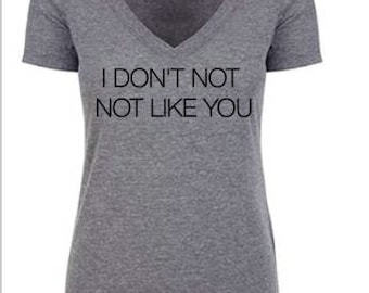I DON'T NOT not LIKE you tee * Bravo tee