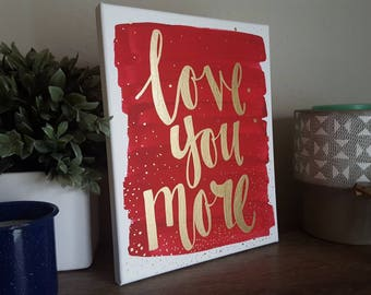 Love you more - Valentine's Day Gift - Custom Quote Canvas - Red Brush Stroke Gold Sparkle - Handlettered Canvas - Gift for Her
