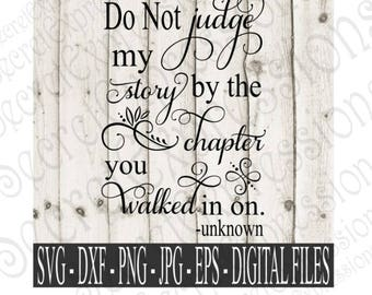 Do Not Judge My Story By The Chapter You Walked In On svg, Digital Cutting File, eps, png, JPEG, DXF, SVG Cricut, Svg Silhouette, Print File