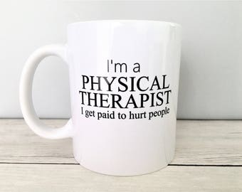 I'm a Physical Therapist I Get Paid To Hurt People Mug, PT Mug, PT Coffee Mug, Physical Therapist Birthday Gift, PT Gift, Physical Therapy