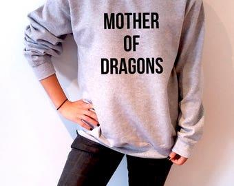 Mother Of Dragons Sweatshirt Unisex Game of thrones tv show slogan women top cute womens gift to her, teen jumper fan