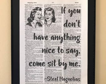 If you don't have anything nice to say, come sit by me; Steel Magnolias; Dictionary Print; Page Art;