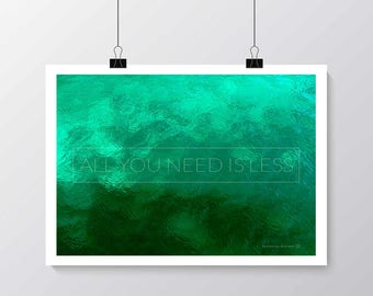 Inspirational Quote: All you need is less. Printable.