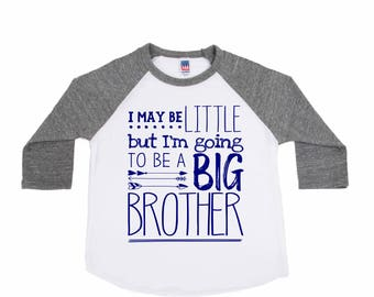 I may be little but I'm Going to be a Big Brother - Big Brother Announcement Shirts - Big Brother Shirts - Future Big Brother Shirt