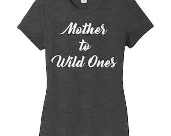 Mom Shirt, Mother to Wild Ones, Mom Shirt, Wild Ones, Wild Child, Mom Gifts, I run on Coffee, Mom AF,  Mom Life