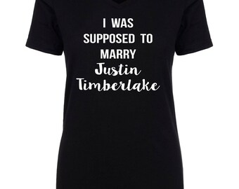 I was supposed to marry Justin Timberlake womens vneck shirt S-3XL