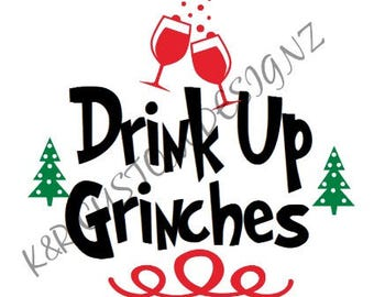 Drink Up Grinches Svg, Grinch SVG, Christmas Svg, Wine SVG, Wine Glass Svg, Drink Svg,Drink Up Svg, Png,Svg, Svg Files,Silhouette,Cricut