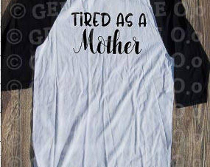 Tired as a mother T-shirt Adult Raglan Baseball Tee  Vinyl Unisex Cotton motherhood mom toddlers kids