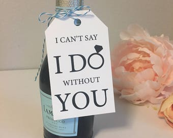 Bridesmaid Tag Can't Say I Do Without You, Bridesmaid Proposal Idea, Bridesmaid Gift Tag, Bachelorette Party Bags, Will You Be My Bridesmaid