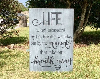 Life Is Not Measured By The Number Of Breaths We Take, But By The Number Of Moments That Take Our Breath Away