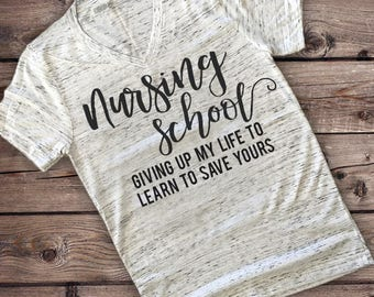 Nursing School Women's Tee Shirt  | Giving Up My Life To Learn To Save Yours | Nursing Student T-shirt