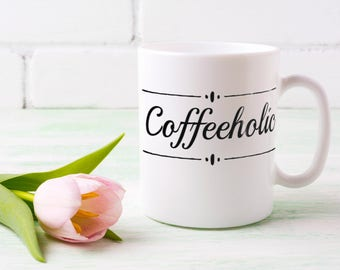 Coffeeholic Funny Coffee Mug For Coffee Lovers
