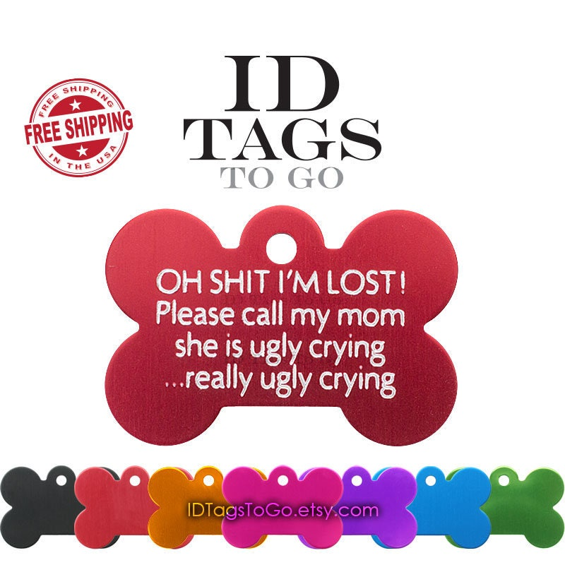 I'm Lost Mom Is Ugly Crying Pet Tags. ID Tags for Dogs