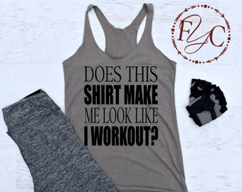 Funny Workout Tank. Does This Shirt Make Me Look Like I Workout. Workout Tank. Women's Tank. Yoga Tank. Running Tank. Tri Blend. (F23)