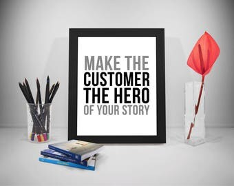 Make The Customer The Hero Of Your Story, Customer Quotes, Customer Print, Customer Poster, Business Quotes, Office Wall Art, Office Gifts