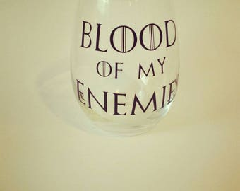 Game of Thrones Wine Glass, Blood of My Enemies Wine Glass, Game of Thrones Gift, Stemless Wine Glass, Mother of Dragons, I Drink and I Know