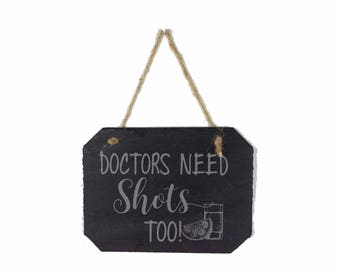 Gift for Doctor, Doctor Gift, Doctor Quote, Doctor Sign, Doctors Need Shots Too, Doctor Slate Sign, Engraved Sign, Engraved Plaque