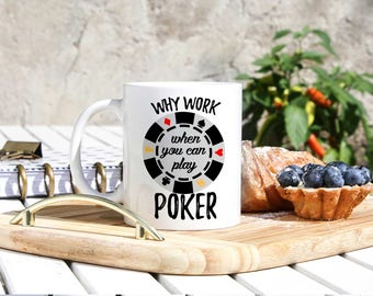 Poker Mug - Professional Poker Player Gifts - Poker Gift - Why Work When You Can Play Poker - Poker Cup - Casino Mug - Poker Player Mug