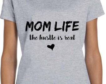 Mom Life Shirt The Hustle Is Real Mom Shirt Motherhood Life As A Mom Mothers Day Shirt Mom of Boys Mom of Girls Shirt for Mom TH481