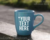 Your Text Here Customize It Adhesive Decal DIY Wine Glass Mug Coffee Cup Tumbler Drink Ware Drinkware Custom Personalized Do it Yourself Jar