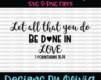 Let all that you do be done in love svg/ 1 corinthians 16 14 SVG Bible Verse svg/ png/ Scripture  SVG File. PNG