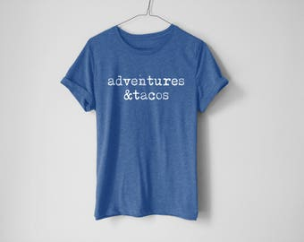 Adventures & Tacos Shirt - Tacos Shirt - Funny Food Shirt - Pizza Shirt - Camping Shirt - Food Shirt - Funny Shirt - Trendy Shirt