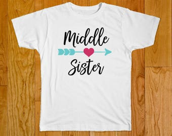 Middle Sister Shirt - Matching Sister Shirts - Middle Sister - Sister Gift - Big Sister Shirt - Little Sister Shirt - Middle Sister