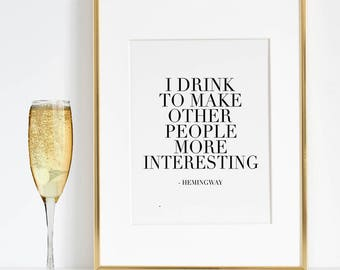 ERNEST HEMINGWAY QUOTE, I Drink To Make Other People More Interesting,Bar Decor,Drink Quote,Alcohol Sign,Home Bar Decor,Celebrate Life,Quote