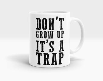 Don't grow up it's a trap Mug, Coffee Mug Rude Funny Inspirational Love Quote Coffee Cup D688