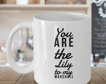 HIMYM coffee mug - You are the Lily to my Marshall - how I met your mother mug