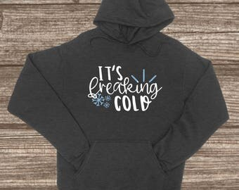 Women's Pullover Jacket - It's Freaking Cold - Customized Jackets - Cute Sweaters - Hoodie Jackets - Warm Pullover - Winter Clothes - Unisex