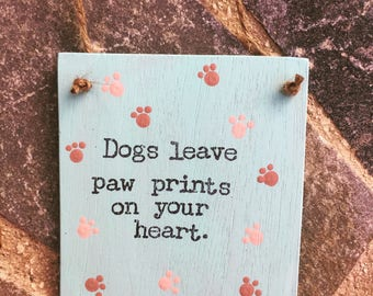 Dogs Leave Paw Prints Plaque-Sign About Dogs-Dog Lover-Handmade Wooden Sign-Hand Stamped-Hand Painted