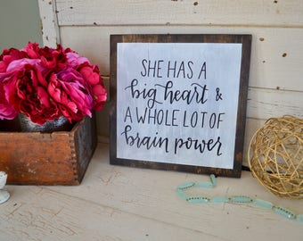 She has a Big Heart & a Whole Lot of Brain Power Wooden Sign