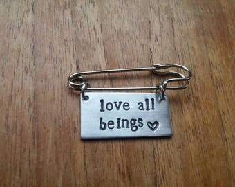 Love All Beings ~ Rectangular Square Kilt Pin Safety Pin Brooch Badge ~ Vegan ~ Rustic Silver Handmade Hand Stamped Jewellery Accessory Gift