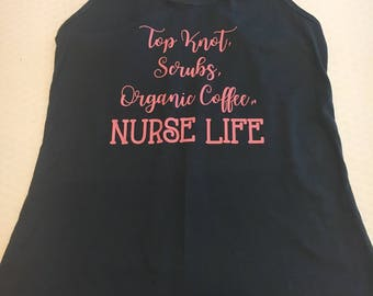 NURSE LIFE, Nurse Life shirt, top knot scrubs organic coffee nurse life, nurse shirt, nurse tank, nurse life tank, nurse life