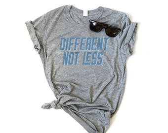 Different Not Less, Ladies Slim Fit, Graphic Tee, Autism Awareness Tee, Equality Tee, Human Rights, Mom Life, Do Good, Neurodiversity Tee