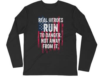 Real Heroes Run To Danger Not Away From It American Flag Veteran Military Police Officer Fireman First Responder Nurse EMT Long Sleeve Fitte
