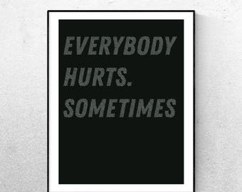 Everybody hurts Print A3 or A4 Poster Modern Print Office Print House Print Home Quote Monochrome Print Birthday Gift for him Wall Art