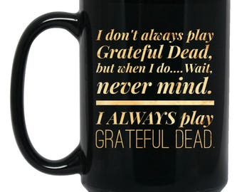 I Always Play Grateful Dead Funny Mug For Deadheads