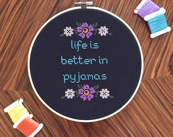 Life is better in pyjamas embroidery contemporary cross stitch hoop