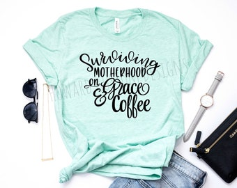 Surviving Motherhood on Grace and Coffee T-Shirt | Motherhood Tee | Motherhood and Coffee Shirt | Handmade Shirt